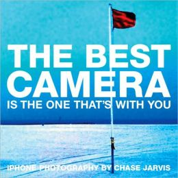 The Best Camera Is The One That's With You: iPhone Photography by Chase Jarvis (Voices That Matter Series)