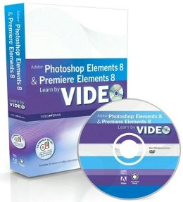 Adobe Photoshop Elements 8 & Premiere Elements 8 (Learn by Video Series)