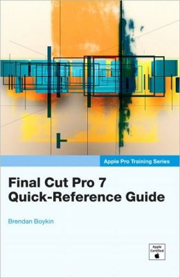 Apple Pro Training Series: Final Cut Pro 7 Quick-Reference Guide (Apple Pro Training Series)