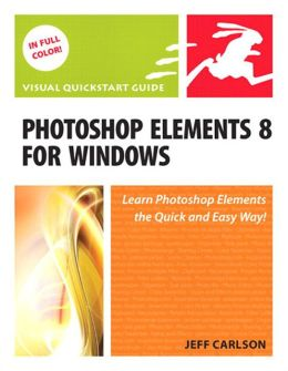 Photoshop Elements 8 for Windows (Visual QuickStart Guide Series)