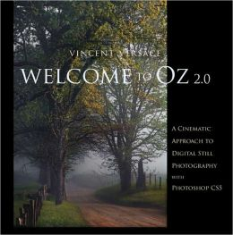Welcome to Oz 2.0: A Cinematic Approach to Digital Still Photography with Photoshop