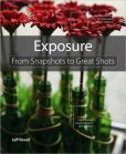 Book Cover Image. Title: Exposure:  From Snapshots to Great Shots, Author: Jeff Revell