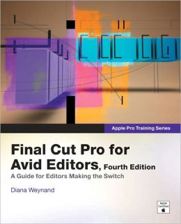 Final Cut Pro for Avid Editors (Apple Pro Training Series)