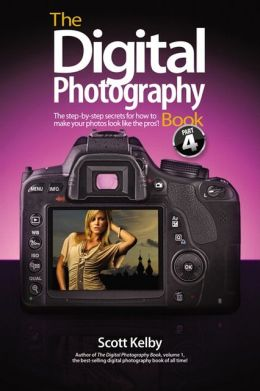The Digital Photography Book, Volume 4: The Step-by-Step Secrets for How to Make Your Photos Look like the Pros'