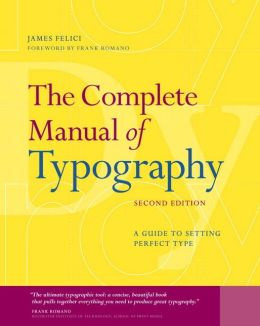 The Complete Manual of Typography: A Guide to Setting Perfect Type, 2nd Edition