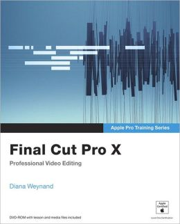 Final Cut Pro X (Apple Pro Training Series)