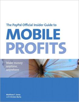 The PayPal Official Insider Guide to Mobile Profits: Make money anytime, anywhere