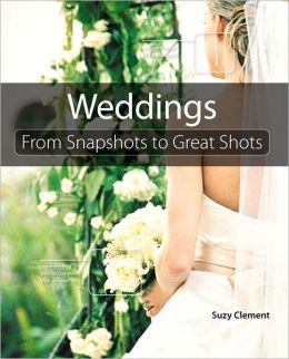 Weddings: From Snapshots to Great Shots