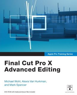 Apple Pro Training Series: Final Cut Pro X Advanced Editing