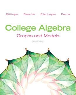 College Algebra: Graphs and Models and Graphing Calculator Manual