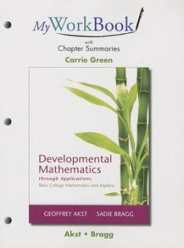 MyWorkBook with Chapter Summaries for Developmental Mathematics through Applications: Basic College Mathematics and Algebra