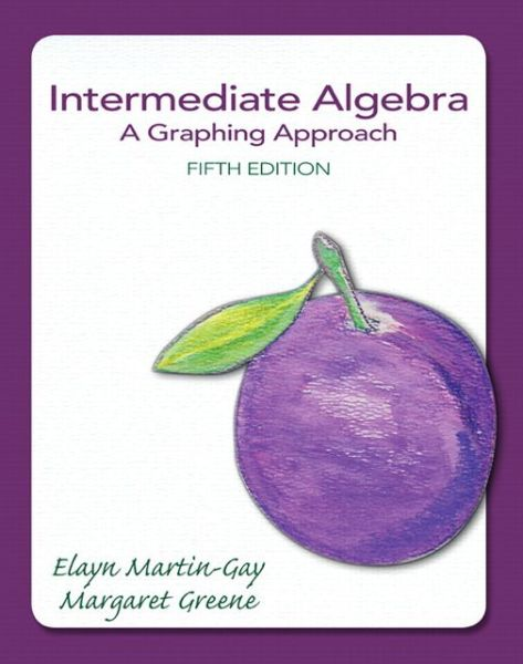 Google books downloads free Intermediate Algebra: A Graphing Approach 9780321880147 by Elayn Martin-Gay