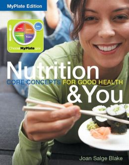 Nutrition & You: Core Concepts for Good Health, MyPlate Edition