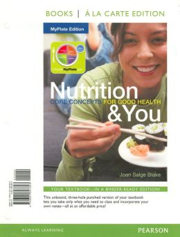 Nutrition & You Core Concepts for Good Health, MyPlate Edition, Books a la Carte Edition