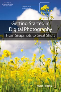 Getting Started in Digital Photography: From Snapshots to Great Shots, Barnes & Noble Exclusive Edition
