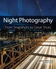 Book Cover Image. Title: Night Photography:  From Snapshots to Great Shots, Author: Gabriel Biderman