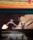 Book Cover Image. Title: Adobe Premiere Elements 12 Classroom in a Book, Author: Adobe Creative Team