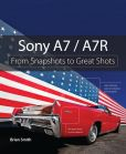 Book Cover Image. Title: Sony A7 / A7R:  From Snapshots to Great Shots, Author: Brian Smith