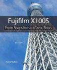 Book Cover Image. Title: Fujifilm X100S:  From Snapshots to Great Shots, Author: Kevin Mullins