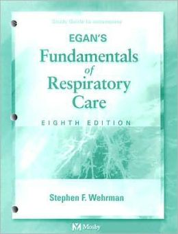 Study Guide to Accompany Egan's Fundamentals of Respiratory Care