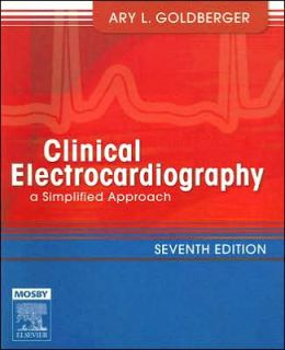 Clinical Electrocardiography: A Simplified Approach: Expert Consult: Online and Print