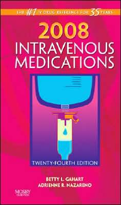 2008 Intravenous Medications: A Handbook for Nurses and Health Professionals