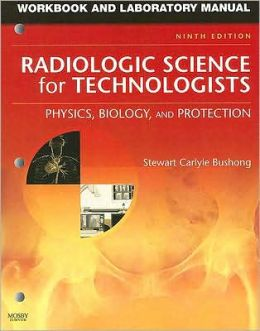 Workbook and Laboratory Manual for Radiologic Science for Technologists: Physics, Biology, and Protection