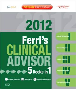 Ferri's Clinical Advisor 2012: 5 Books in 1, Expert Consult - Online and Print