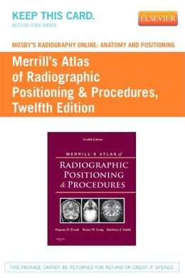 Mosby's Radiography Online: Anatomy and Positioning for Merrill's Atlas of Radiographic