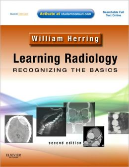 Learning Radiology: Recognizing the Basics with STUDENT CONSULT Online Access, 2nd edition