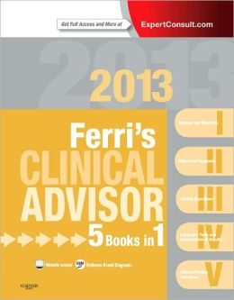Ferri's Clinical Advisor 2013: 5 Books in 1, Expert Consult - Online and Print
