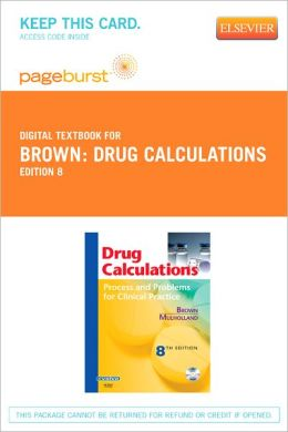 Drug Calculations - Pageburst Digital Book (Retail Access Card): Process and Problems for Clinical Practice