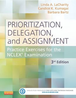 Prioritization, Delegation, and Assignment: Practice Excercises for the NCLEX Exam