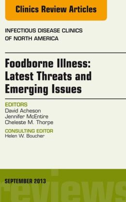 Foodborne Illness: Latest Threats and Emerging Issues, an Issue of Infectious Disease Clinics,