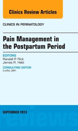 Pain Management in the Postpartum Period, An Issue of Clinics in Perinatology