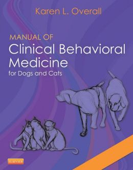 Manual of Clinical Behavioral Medicine for Dogs and Cats