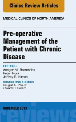 Pre-Operative Management of the Patient with Chronic Disease, An Issue of Medical Clinics,
