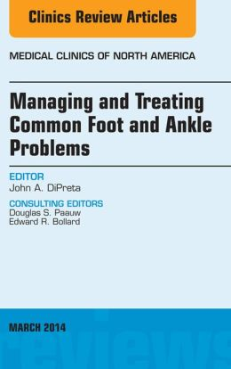 Managing and Treating Common Foot and Ankle Problems, An Issue of Medical Clinics,