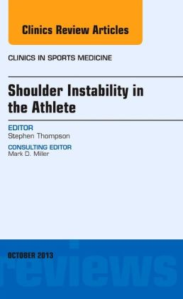 Shoulder Instability in the Athlete, An Issue of Clinics in Sports Medicine