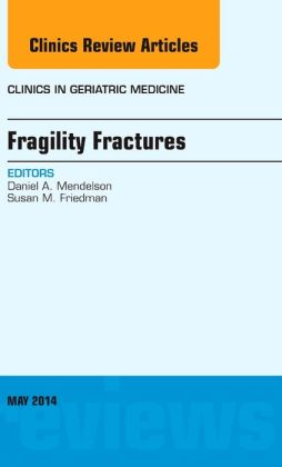 Fragility Fractures, An Issue of Clinics in Geriatric Medicine