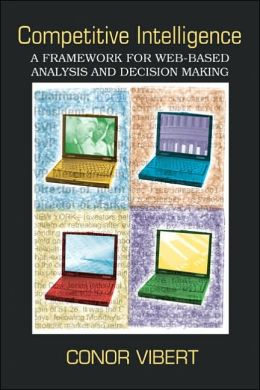 Competitive Intelligence: A Framework for Web-based Analysis and Decision Making