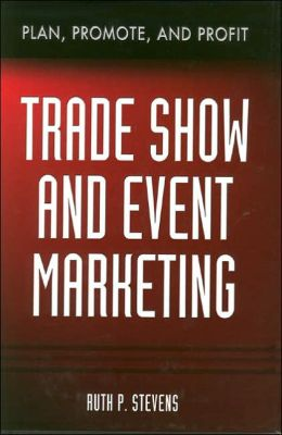 Trade Show & Event Marketing: Plan, Promote & Profit