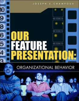 Our Feature Presentation: Organizational Behavior
