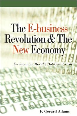 The E-Business Revolution & The New Economy: E-Conomics after the Dot-Com Crash