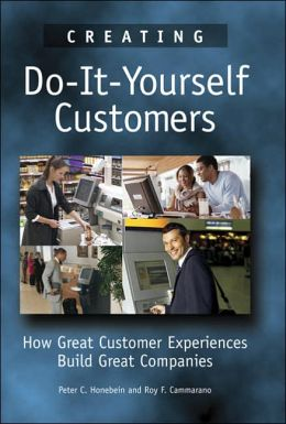 Creating Do-It-Yourself Customers: How Great Customer Experiences Build Great Companies