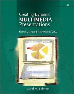 Creating Dynamic Multimedia Presentations: Using Microsoft PowerPoint 2003