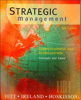 Strategic Management Competitiveness and Globalization: Concepts and Cases w/Infotrac