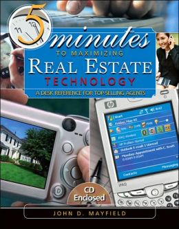 5 Minutes to Maximizing Real Estate Technology: A Desk Reference for Top-Selling Agents (with CD-ROM)
