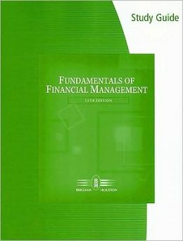 Study Guide for Brigham/Houston's Fundamentals of Financial Management, 12th