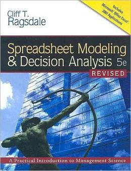 Spreadsheet Modeling and Decision Analysis: A Practical Introduction to Management Science, Revised (with Interactive Video Skillbuilder CD-ROM, Microsoft Project 2007, Crystal Ball Pro Printed Access Card)